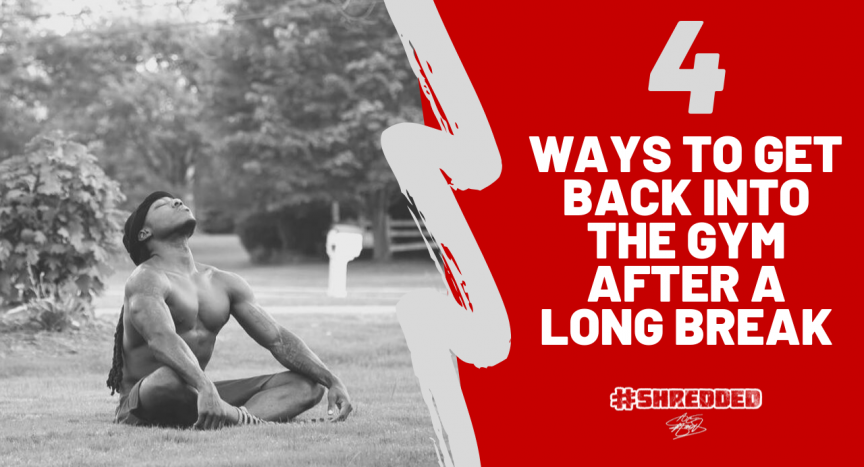 4 WAYS TO GET BACK INTO THE GYM AFTER A LONG BREAK